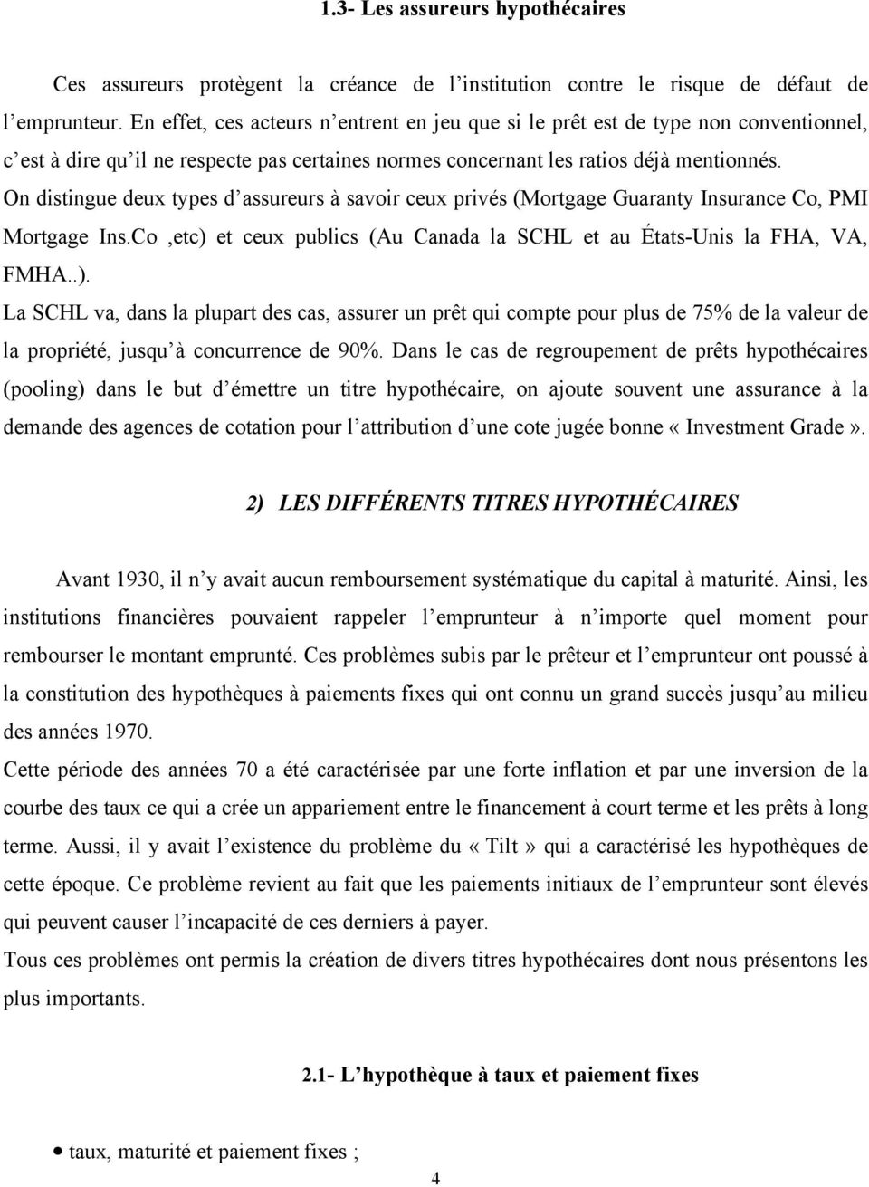 On distingue deux types d assureurs à savoir ceux privés (Mortgage Guaranty Insurance Co, PMI Mortgage Ins.Co,etc)