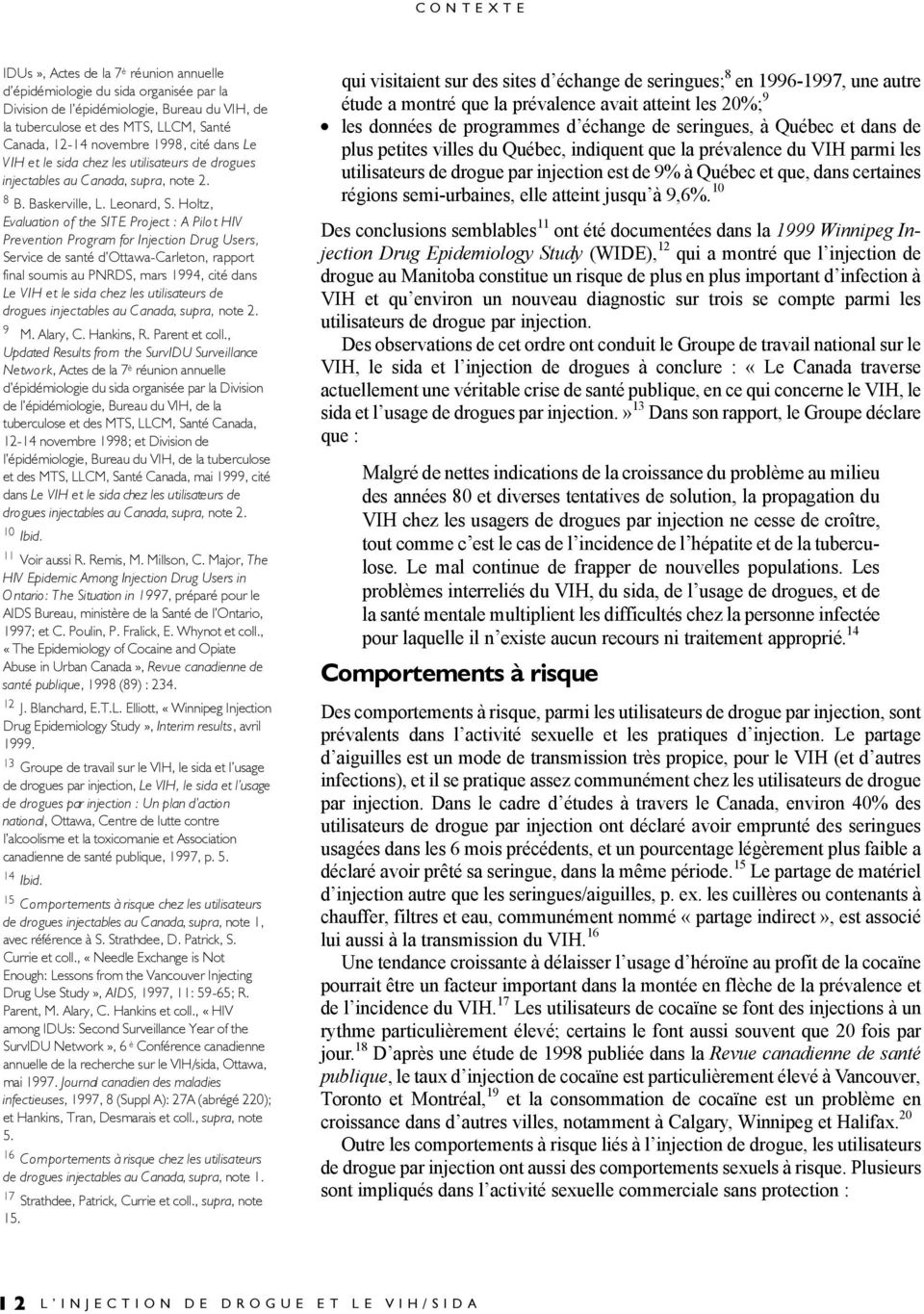 Holtz, Evaluation of the SITE Project : A Pilot HIV Prevention Program for Injection Drug Users, Service de santé d Ottawa-Carleton, rapport final soumis au PNRDS, mars 1994, cité dans Le VIH et le