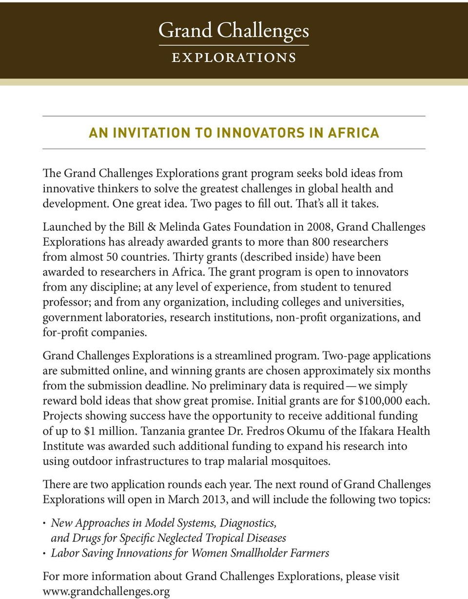 Launched by the Bill & Melinda Gates Foundation in 2008, Grand Challenges Explorations has already awarded grants to more than 800 researchers from almost 50 countries.