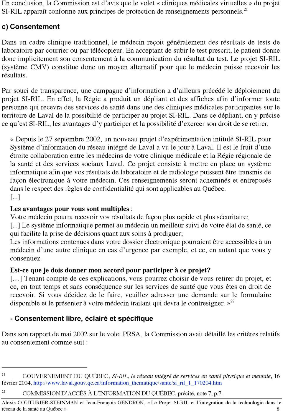 En acceptant de subir le test prescrit, le patient donne donc implicitement son consentement à la communication du résultat du test.