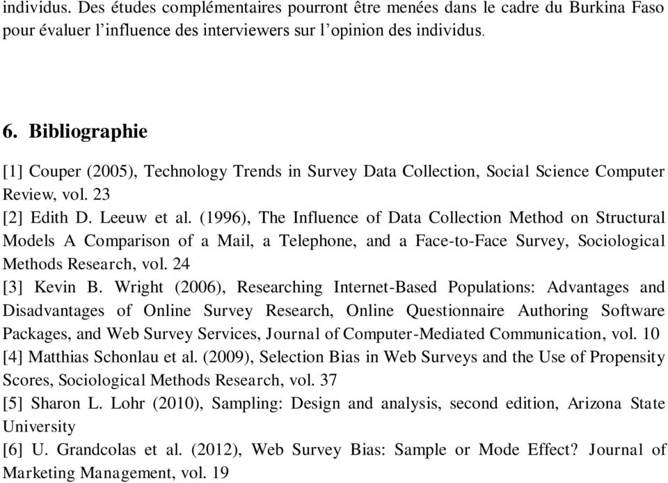 (1996), The Influence of Data Collection Method on Structural Models A Comparison of a Mail, a Telephone, and a Face-to-Face Survey, Sociological Methods Research, vol. 24 [3] Kevin B.