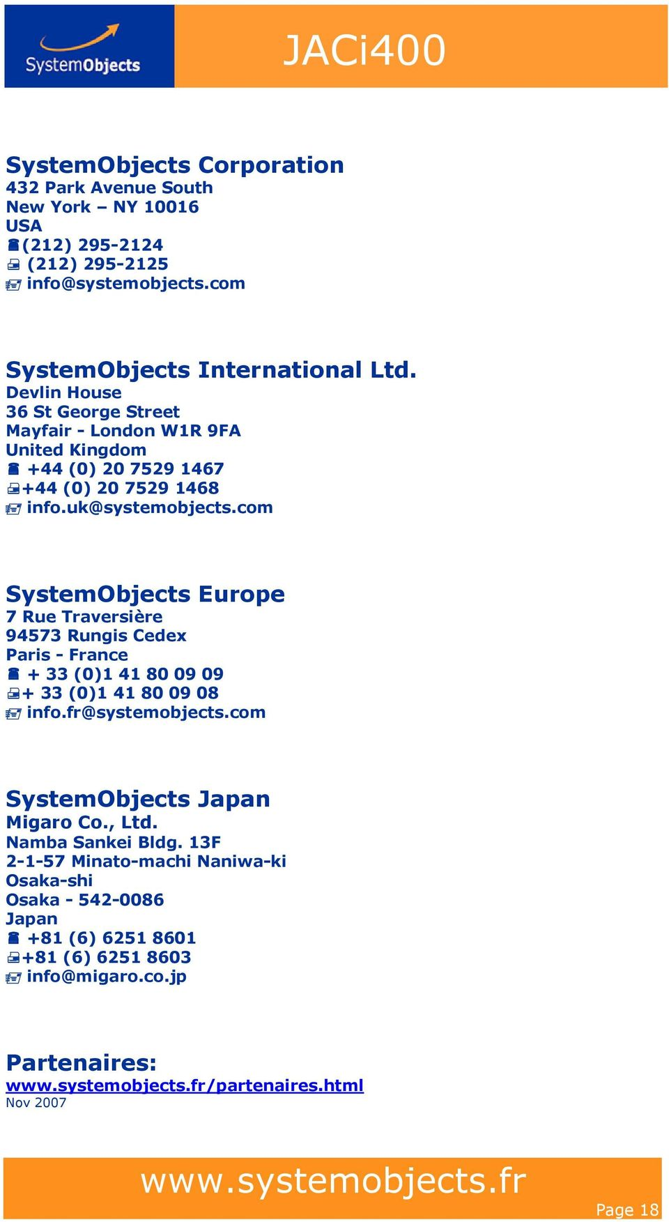 com SystemObjects Europe 7 Rue Traversière 94573 Rungis Cedex Paris - France + 33 (0)1 41 80 09 09 + 33 (0)1 41 80 09 08 info.fr@systemobjects.
