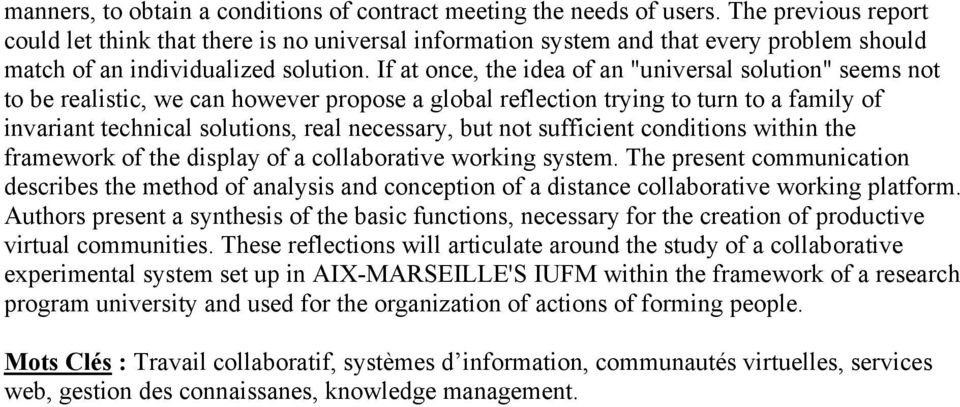 "If at once, the idea of an ""universal solution"" seems not to be realistic, we can however propose a global reflection trying to turn to a family of invariant technical solutions, real necessary, but"