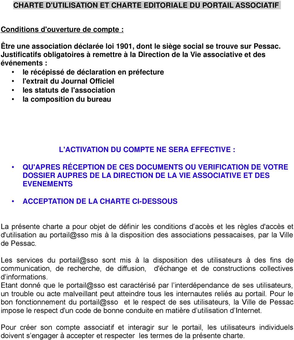 composition du bureau L'ACTIVATION DU COMPTE NE SERA EFFECTIVE : QU'APRES RÉCEPTION DE CES DOCUMENTS OU VERIFICATION DE VOTRE DOSSIER AUPRES DE LA DIRECTION DE LA VIE ASSOCIATIVE ET DES EVENEMENTS