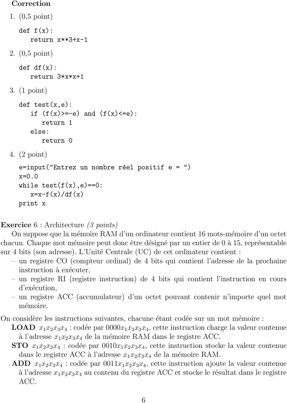 0 while test(f(x),e)==0: x=x-f(x)/df(x) print x Exercice 6 : Architecture (3 points) On suppose que la mémoire RAM d un ordinateur contient 16 mots-mémoire d un octet chacun.