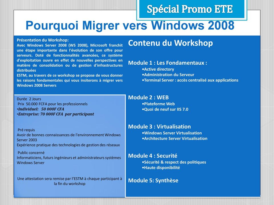 workshop se propose de vous donner les raisons fondamentales qui vous insiterons à migrer vers Windows 2008 Servers Contenu du Workshop Module 1 : Les Fondamentaux : Active directory Administration