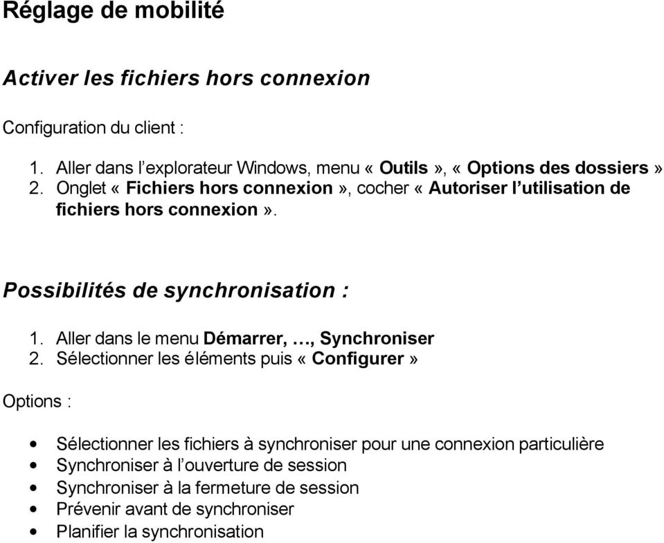 Onglet «Fichiers hors connexion», cocher «Autoriser l utilisation de fichiers hors connexion». Possibilités de synchronisation : 1.