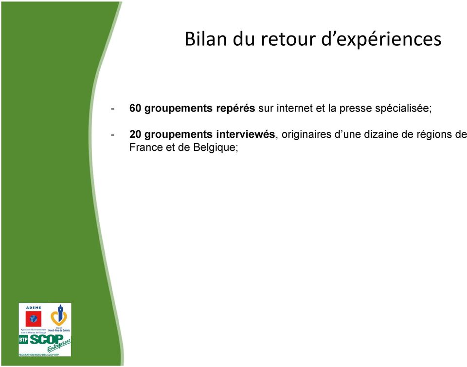 - 20 groupements interviewés, originaires d