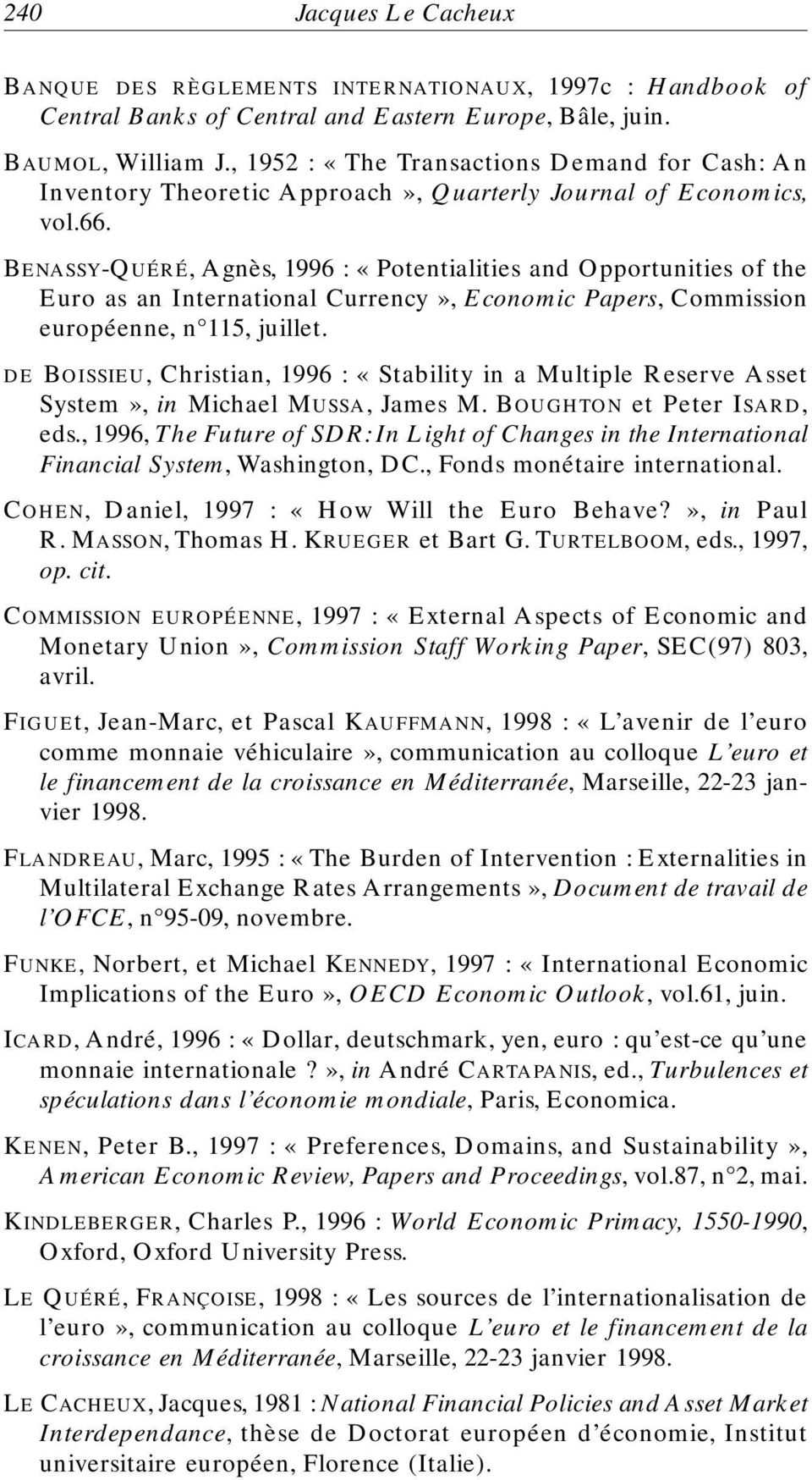 BENASSY-QUÉRÉ, Agnès, 1996 : «Potentialities and Opportunities of the Euro as an International Currency», Economic Papers, Commission européenne, n 115, juillet.