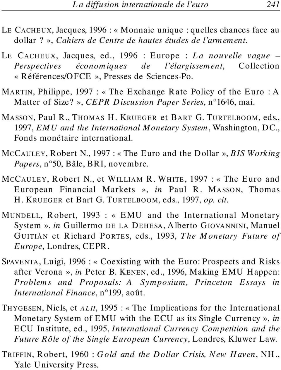 MARTIN, Philippe, 1997 : «The Exchange Rate Policy of the Euro : A Matter of Size?», CEPR Discussion Paper Series, n 1646, mai. MASSON, Paul R., THOMAS H. KRUEGER et BART G. TURTELBOOM, eds.