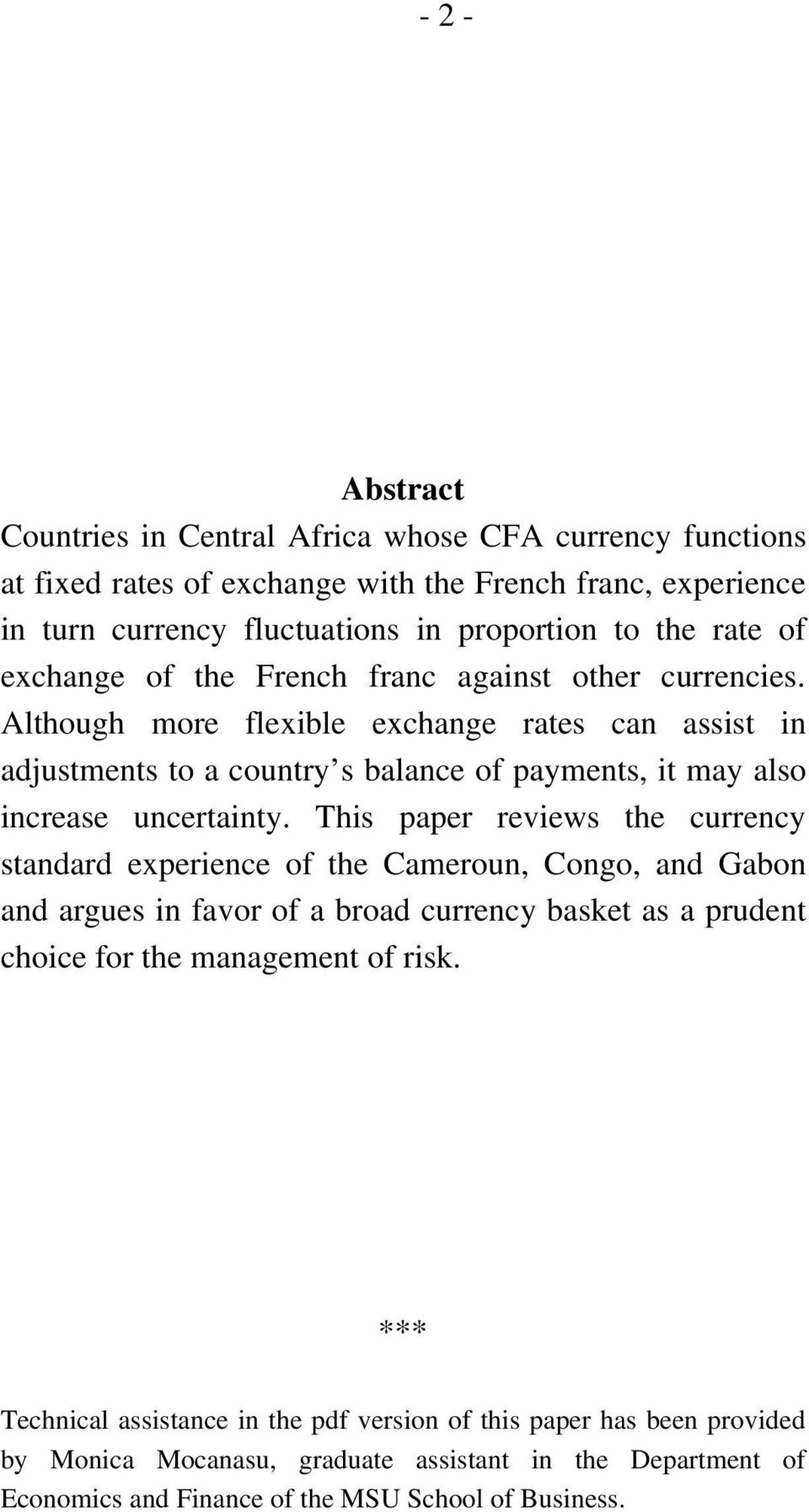 Although more flexible exchange rates can assist in adjustments to a country s balance of payments, it may also increase uncertainty.