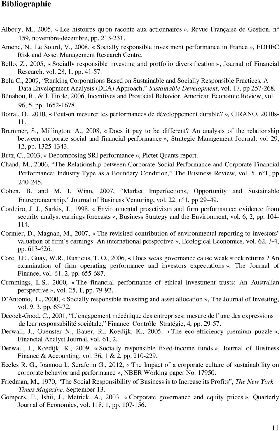 , 2005, «Socially responsible investing and portfolio diversification», Journal of Financial Research, vol. 28, 1, pp. 41-57. Belu C.