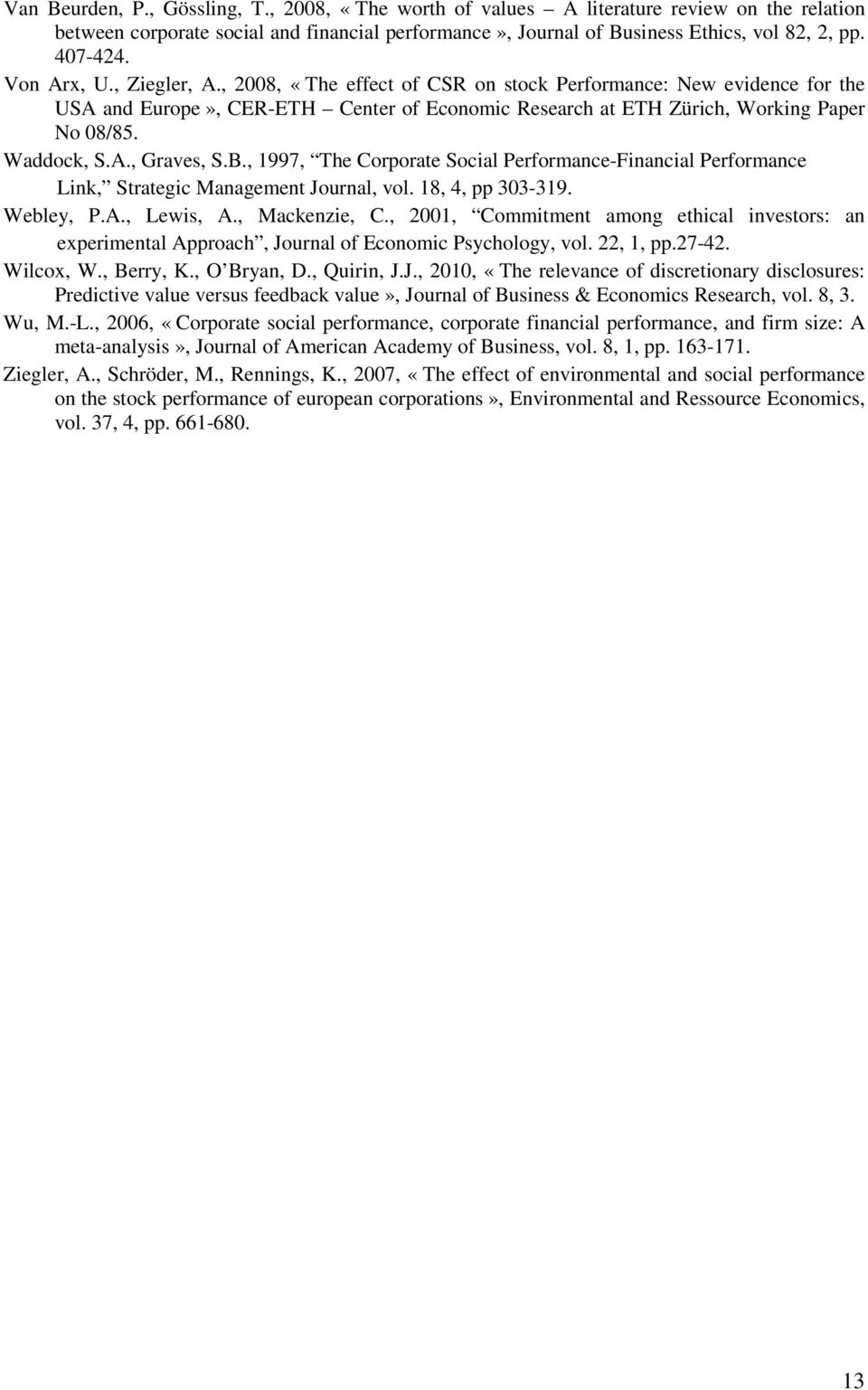 B., 1997, The Corporate Social Performance-Financial Performance Link, Strategic Management Journal, vol. 18, 4, pp 303-319. Webley, P.A., Lewis, A., Mackenzie, C.