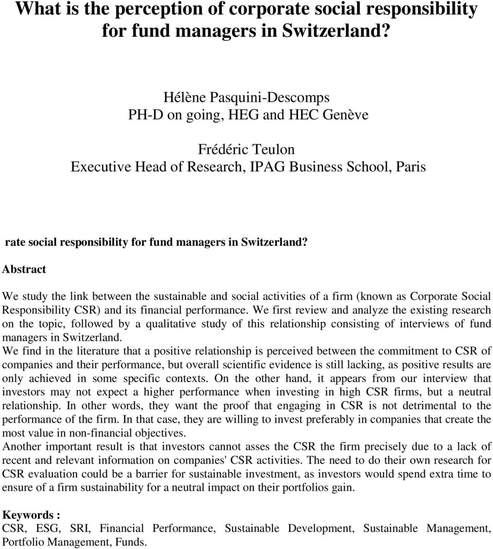 Abstract We study the link between the sustainable and social activities of a firm (known as Corporate Social Responsibility CSR) and its financial performance.