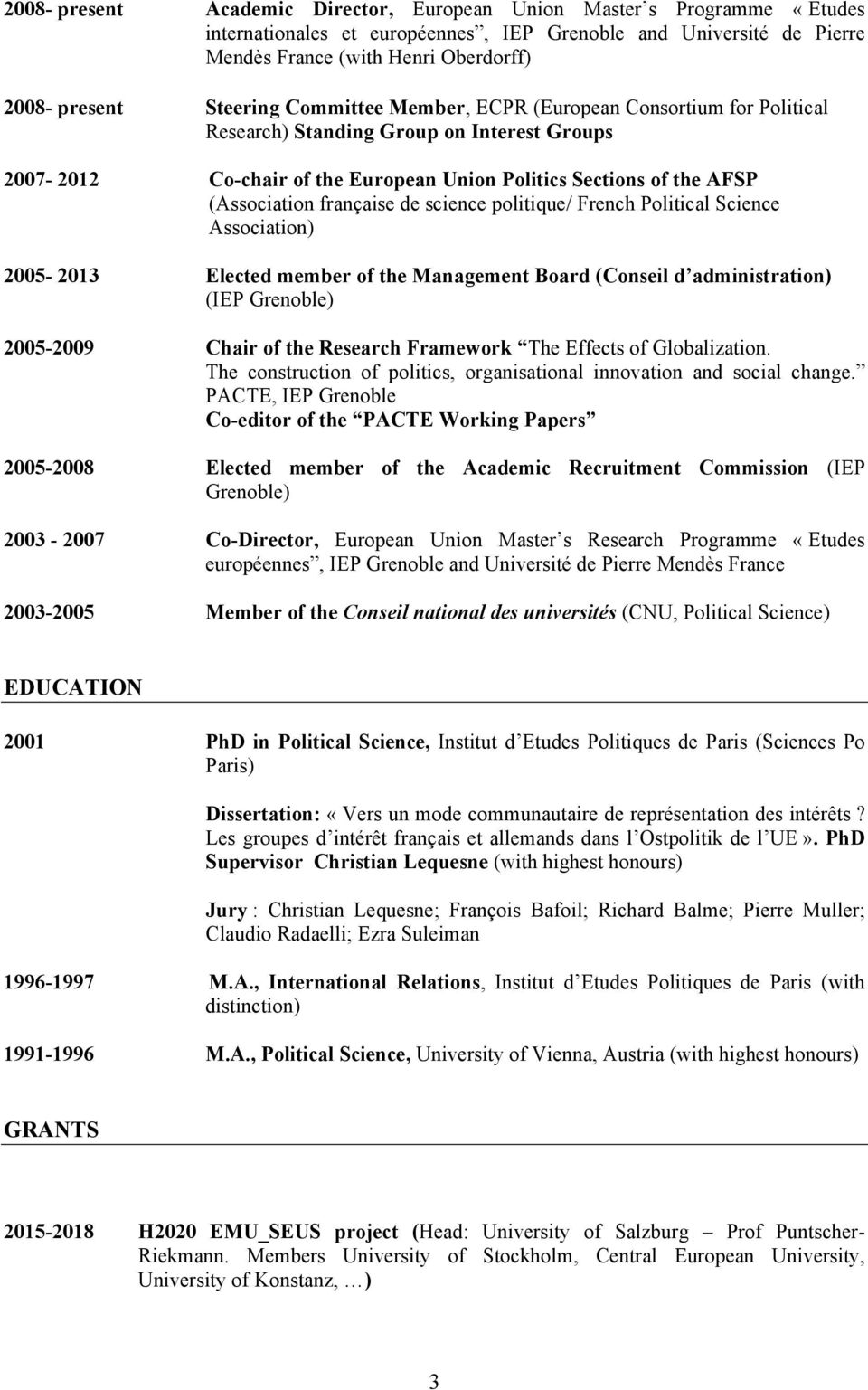 française de science politique/ French Political Science Association) 2005-2013 Elected member of the Management Board (Conseil d administration) (IEP Grenoble) 2005-2009 Chair of the Research