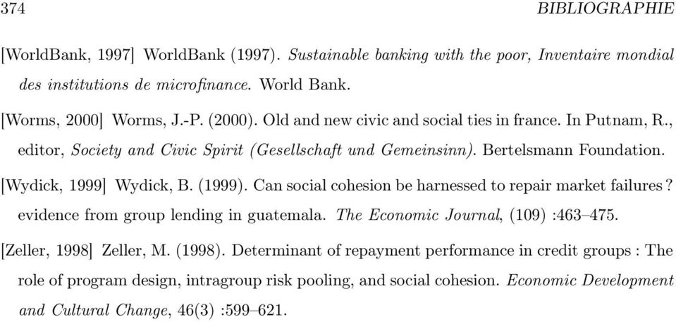 (1999). Can social cohesion be harnessed to repair market failures? evidence from group lending in guatemala. The Economic Journal, (109) :463 475. [Zeller, 1998] Zeller, M. (1998).