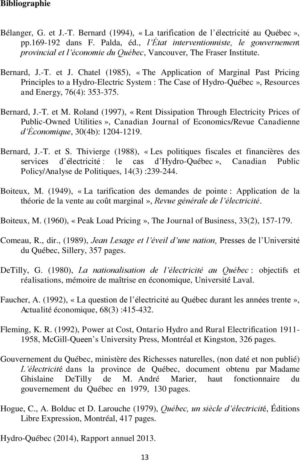 Chatel (1985), «The Application of Marginal Past Pricing Principles to a Hydro-Electric System : The Case of Hydro-Québec», Resources and Energy, 76(4): 353-375. Bernard, J.-T. et M.
