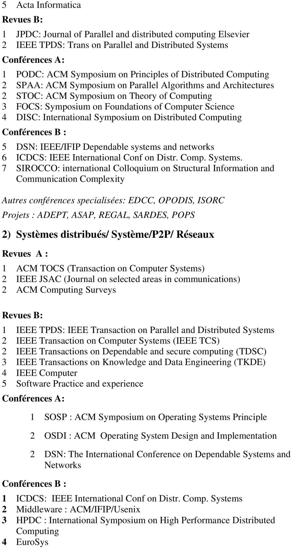 Distributed Computing 5 DSN: IEEE/IFIP Dependable systems and networks 6 ICDCS: IEEE International Conf on Distr. Comp. Systems.