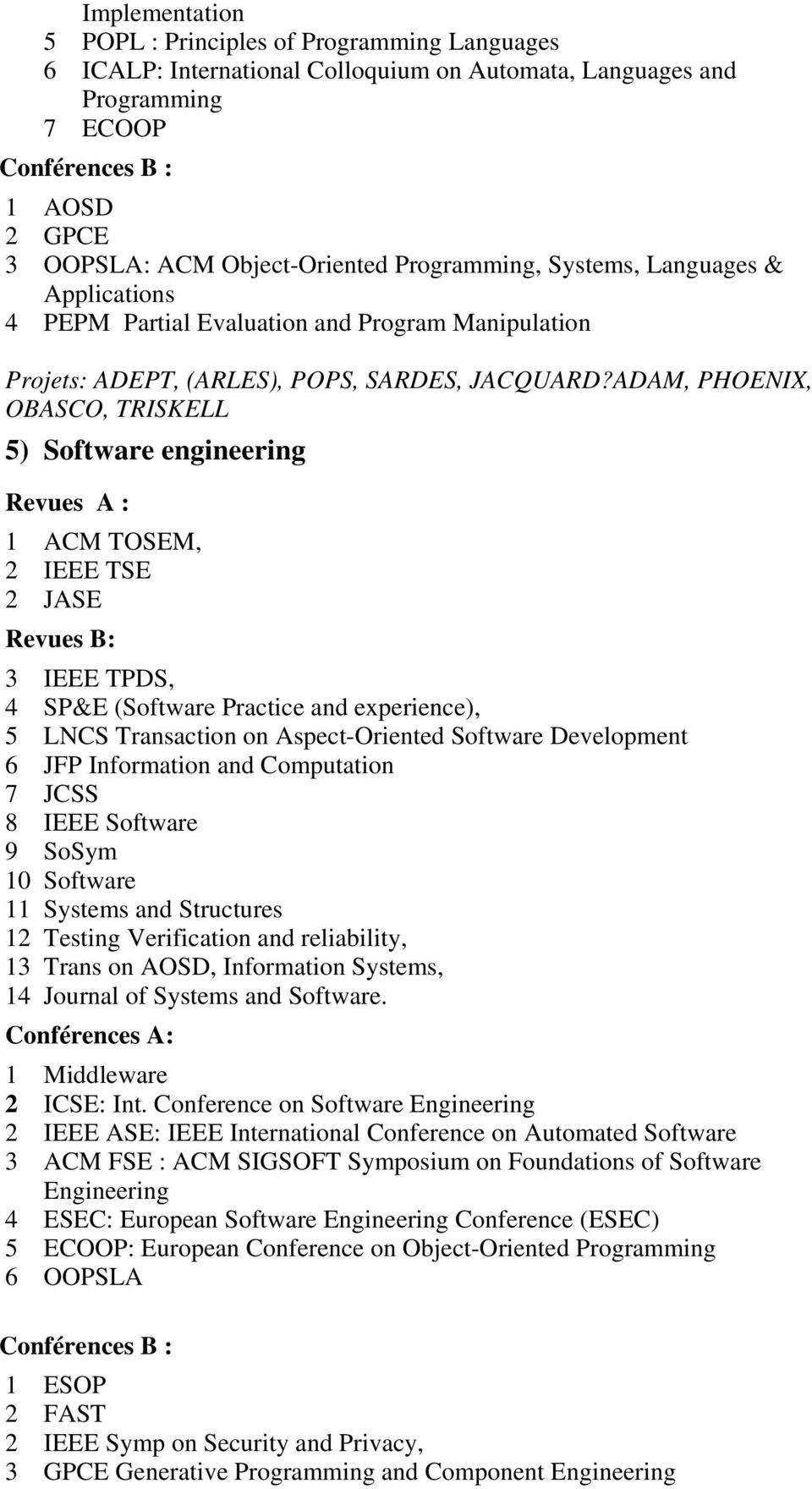 ADAM, PHOENIX, OBASCO, TRISKELL 5) Software engineering 1 ACM TOSEM, 2 IEEE TSE 2 JASE 3 IEEE TPDS, 4 SP&E (Software Practice and experience), 5 LNCS Transaction on Aspect-Oriented Software