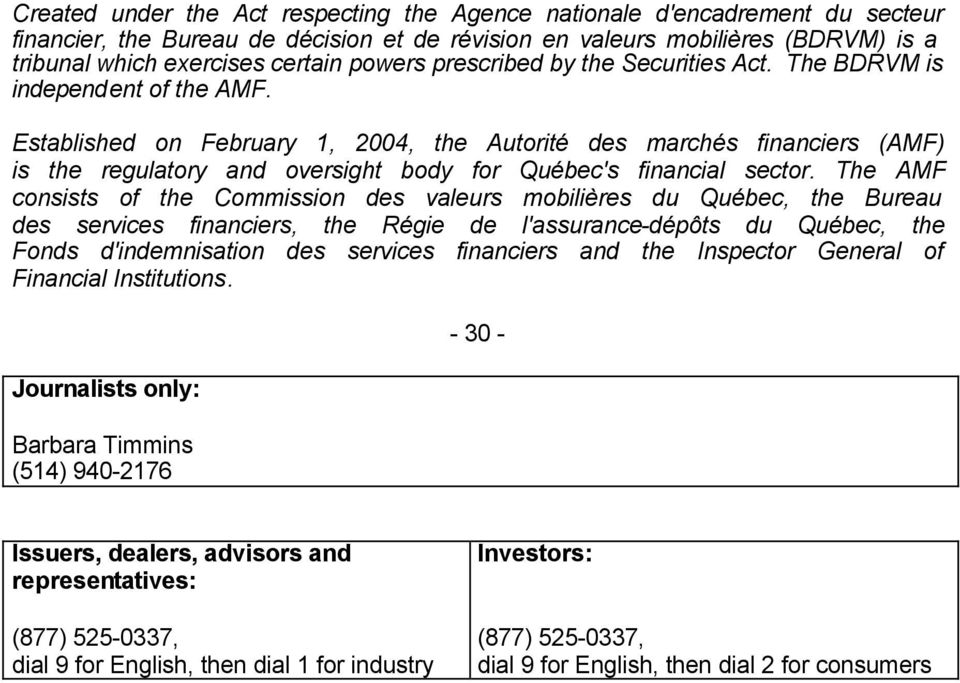 Established on February 1, 2004, the Autorité des marchés financiers (AMF) is the regulatory and oversight body for Québec's financial sector.