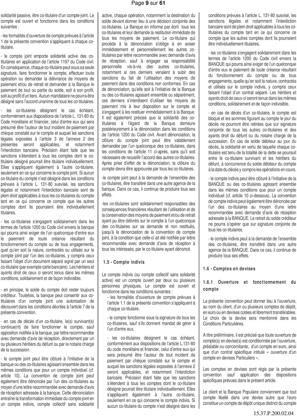 - le compte joint emporte solidarité active des cotitulaires en application de l article 1197 du Code civil.