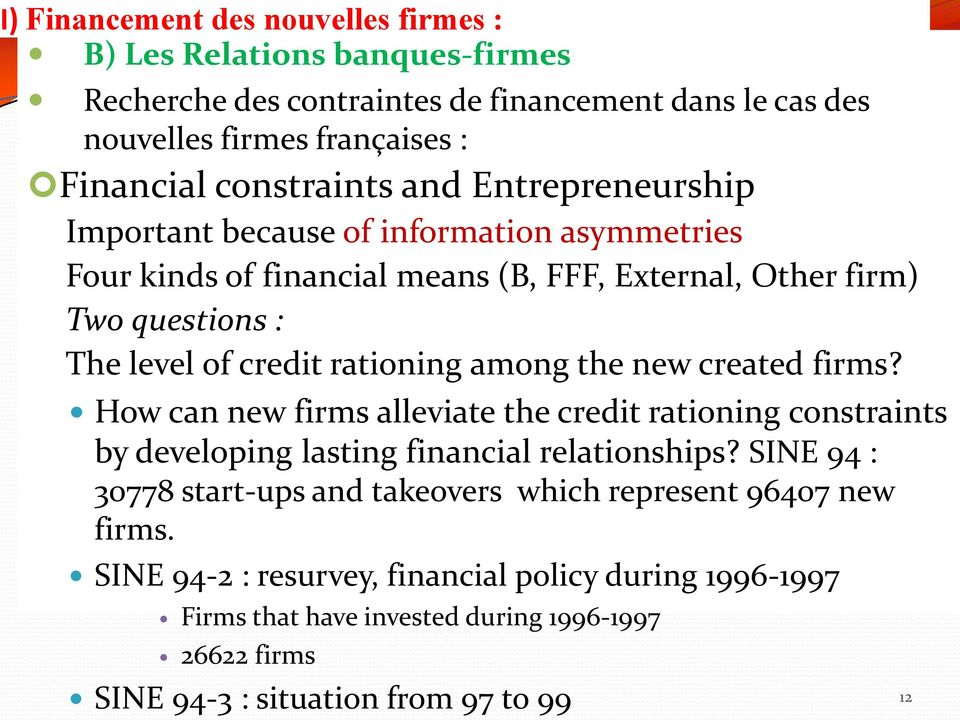 rationing among the new created firms? How can new firms alleviate the credit rationing constraints by developing lasting financial relationships?