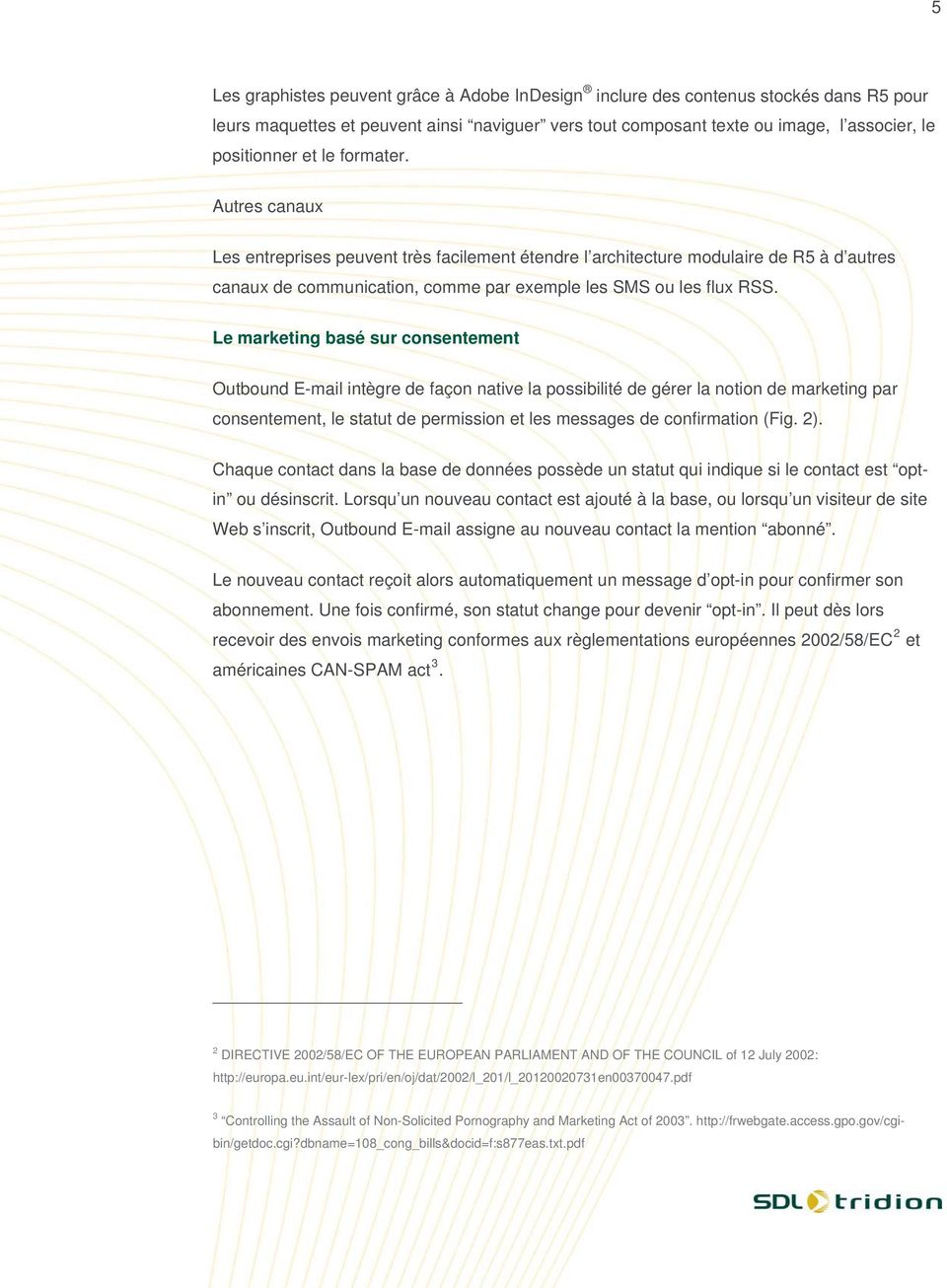 Le marketing basé sur consentement Outbound E-mail intègre de façon native la possibilité de gérer la notion de marketing par consentement, le statut de permission et les messages de confirmation