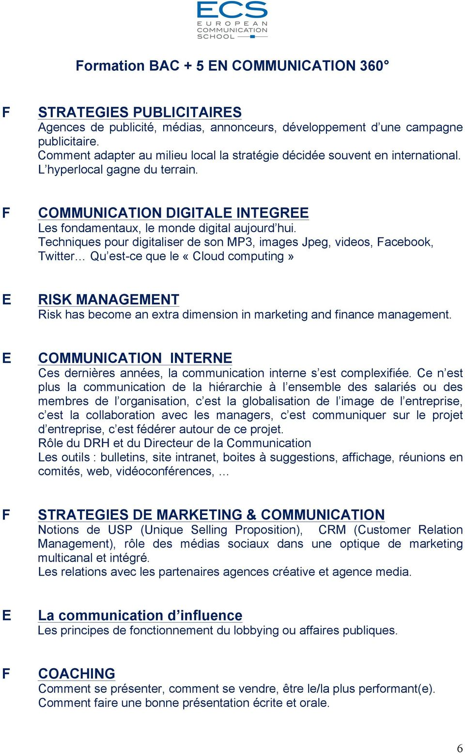 Techniques pour digitaliser de son MP3, images Jpeg, videos, acebook, Twitter Qu est-ce que le «Cloud computing» RISK MANAGMNT Risk has become an extra dimension in marketing and finance management.