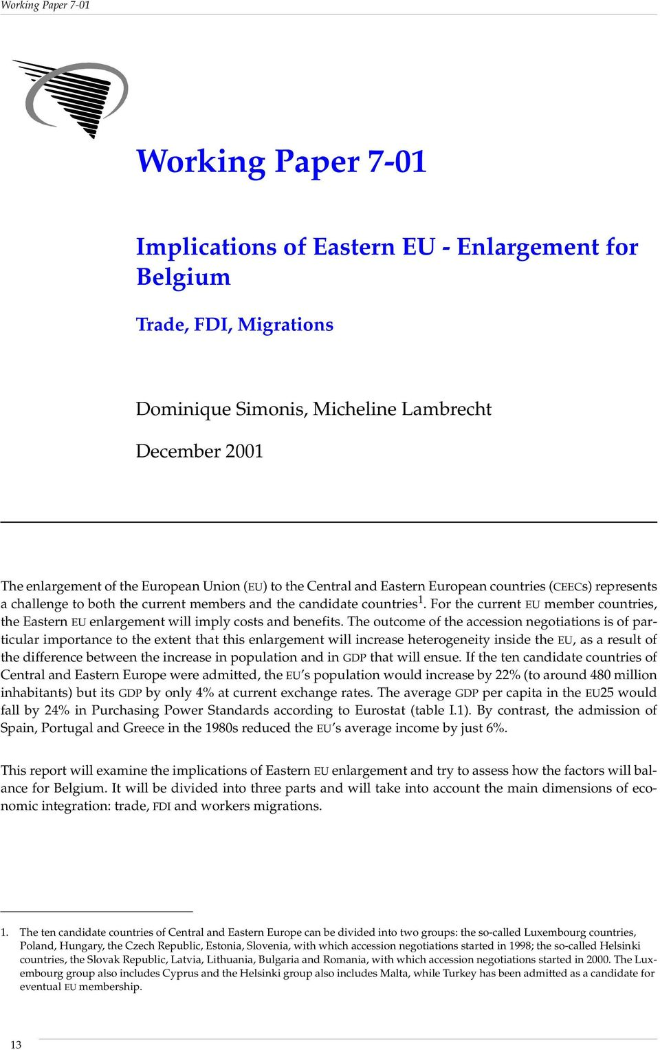 For the current EU member countries, the Eastern EU enlargement will imply costs and benefits.