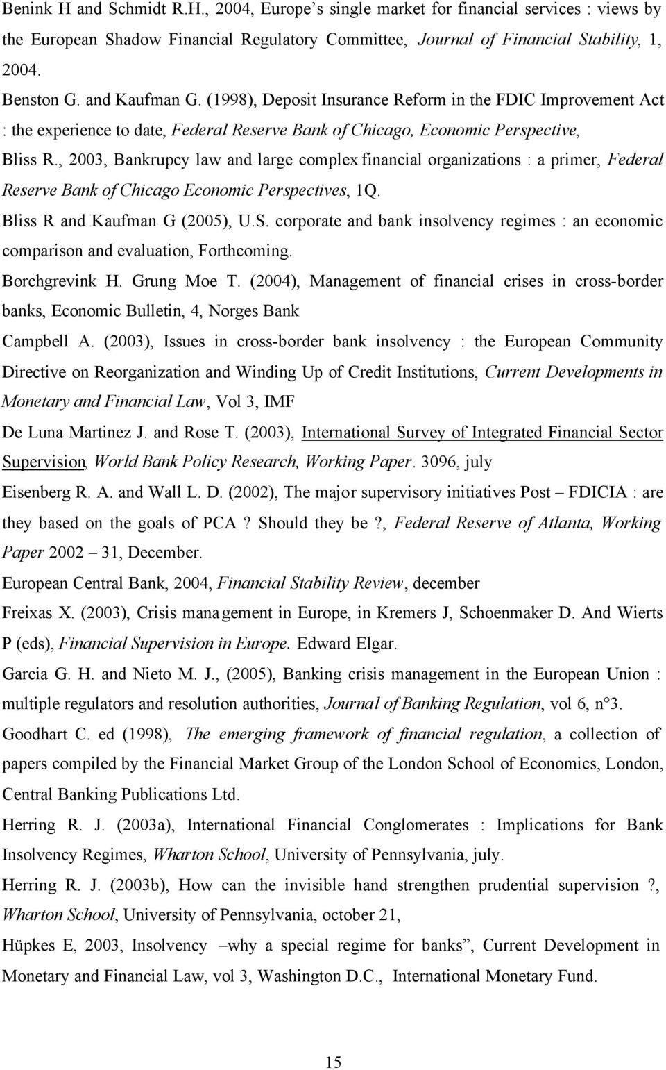 , 2003, Bankrupcy law and large complex financial organizations : a primer, Federal Reserve Bank of Chicago Economic Perspectives, 1Q. Bliss R and Kaufman G (2005), U.S.