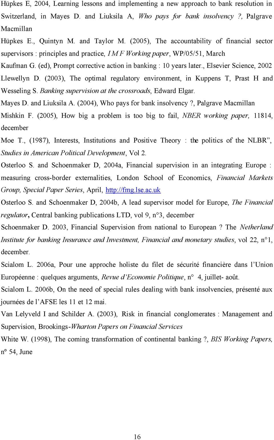 (ed), Prompt corrective action in banking : 10 years later., Elsevier Science, 2002 Llewellyn D. (2003), The optimal regulatory environment, in Kuppens T, Prast H and Wesseling S.