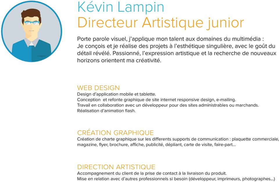 Conception et refonte graphique de site internet responsive design, e-mailing. Travail en collaboration avec un développeur pour des sites administrables ou marchands. Réalisation d animation flash.