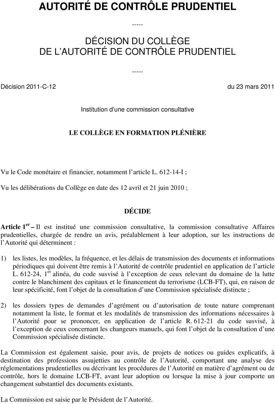 612-14-I ; Vu les délibérations du Collège en date des 12 avril et 21 juin 2010 ; DÉCIDE Article 1 er Il est institué une commission consultative, la commission consultative Affaires prudentielles,