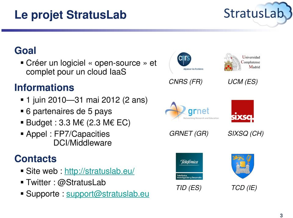 3 M EC) Appel : FP7/Capacities DCI/Middleware Contacts Site web : http://stratuslab.
