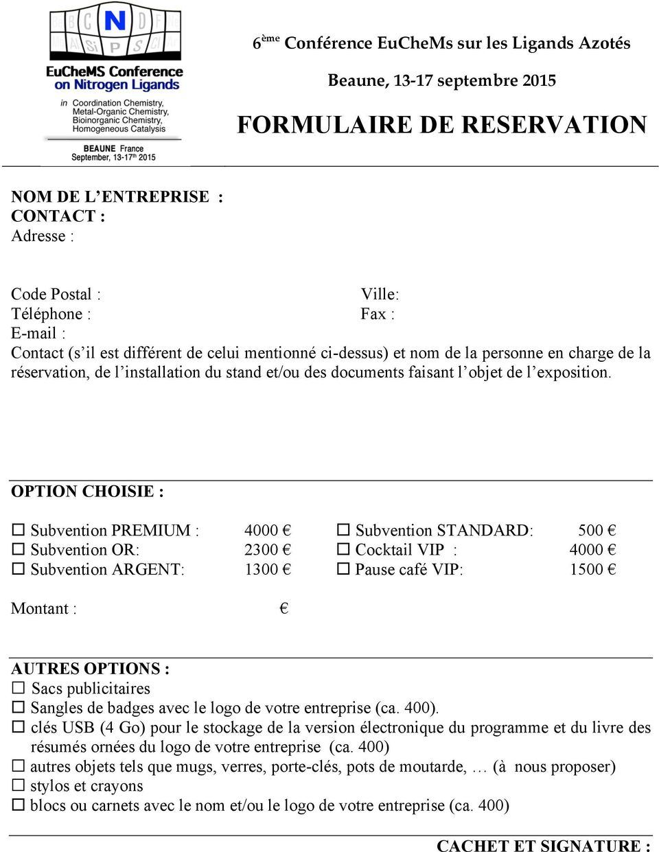 OPTION CHOISIE : Subvention PREMIUM : 4000 Subvention OR: 2300 Subvention ARGENT: 1300 Subvention STANDARD: 500 Cocktail VIP : 4000 Pause café VIP: 1500 Montant : AUTRES OPTIONS : Sacs publicitaires
