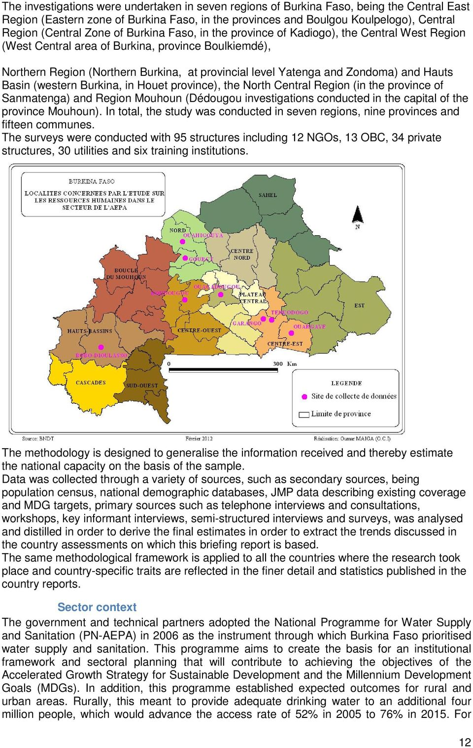 Zondoma) and Hauts Basin (western Burkina, in Houet province), the North Central Region (in the province of Sanmatenga) and Region Mouhoun (Dédougou investigations conducted in the capital of the