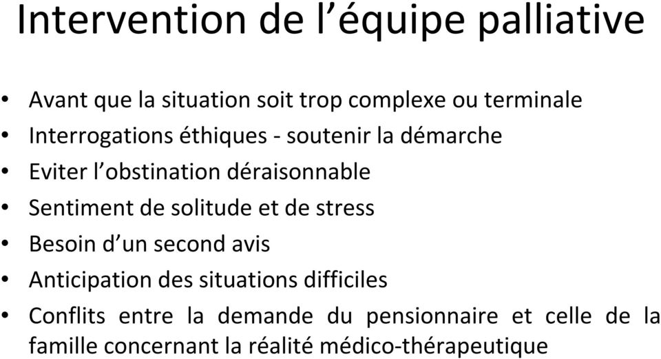 solitude et de stress Besoin d un second avis Anticipation des situations difficiles Conflits