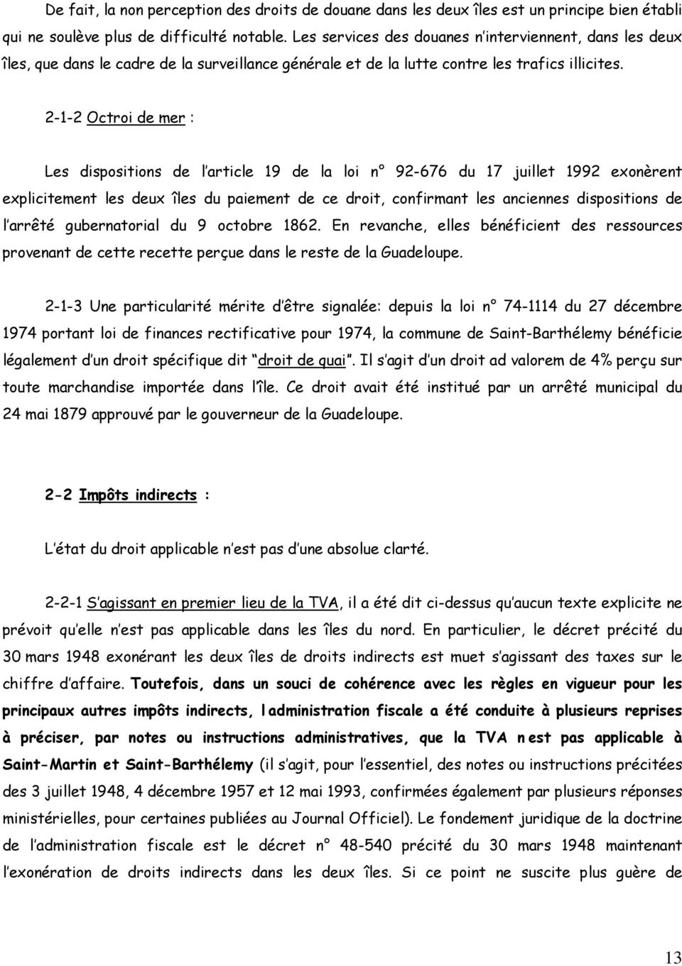 2-1-2 Octroi de mer : Les dispositions de l article 19 de la loi n 92-676 du 17 juillet 1992 exonèrent explicitement les deux îles du paiement de ce droit, confirmant les anciennes dispositions de l