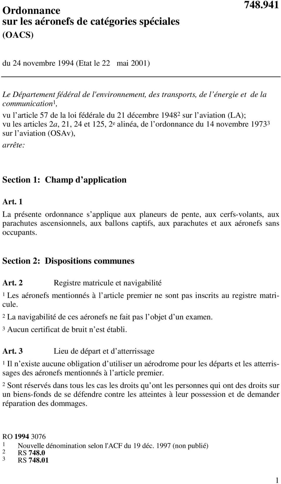 2 sur l aviation (LA); vu les articles 2a, 21, 24 et 125, 2 e alinéa, de l ordonnance du 14 novembre 1973 3 sur l aviation (OSAv), arrête: Section 1: Champ d application Art.