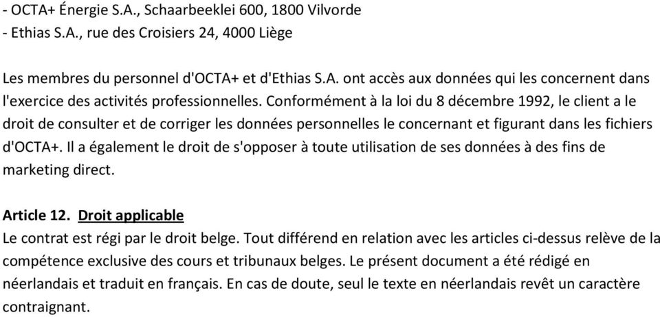 Il a également le droit de s'opposer à toute utilisation de ses données à des fins de marketing direct. Article 12. Droit applicable Le contrat est régi par le droit belge.
