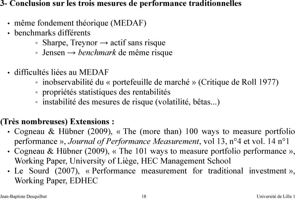 ..) (Très nombreuses) Extensions : Cogneau & Hübner (2009), «The (more than) 100 ways to measure portfolio performance», Journal of Performance Measurement, vol 13, n 4 et vol.