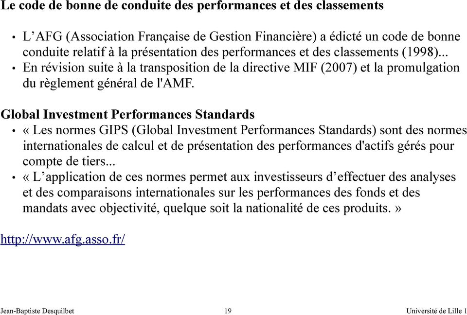 Global Investment Performances Standards «Les normes GIPS (Global Investment Performances Standards) sont des normes internationales de calcul et de présentation des performances d'actifs gérés pour