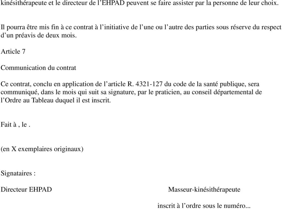 Article 7 Communication du contrat Ce contrat, conclu en application de l article R.