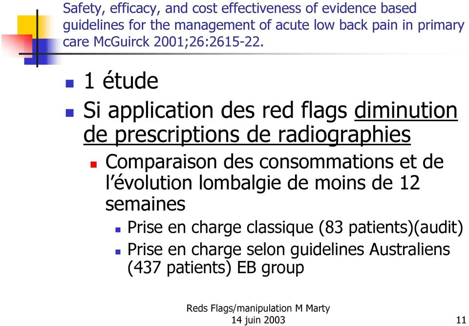 1 étude Si application des red flags diminution de prescriptions de radiographies Comparaison des consommations
