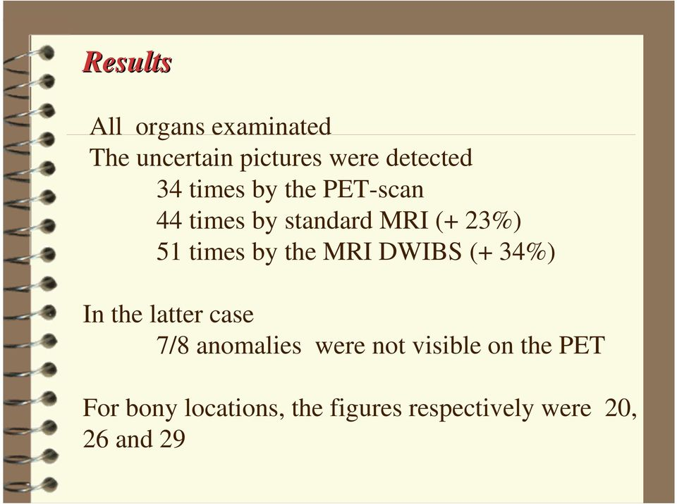 MRI DWIBS (+ 34%) In the latter case 7/8 anomalies were not visible on