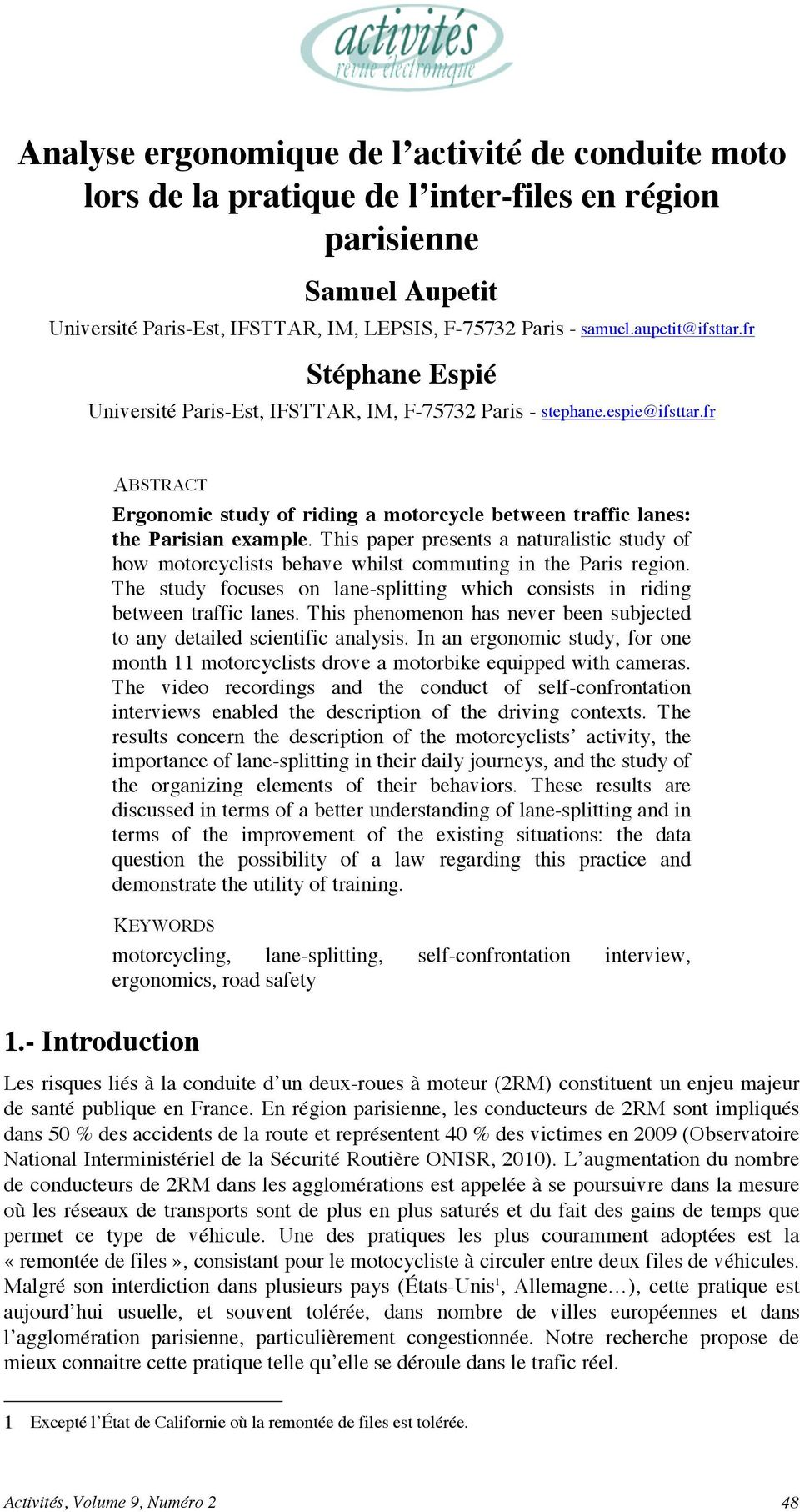 This paper presents a naturalistic study of how motorcyclists behave whilst commuting in the Paris region. The study focuses on lane-splitting which consists in riding between traffic lanes.