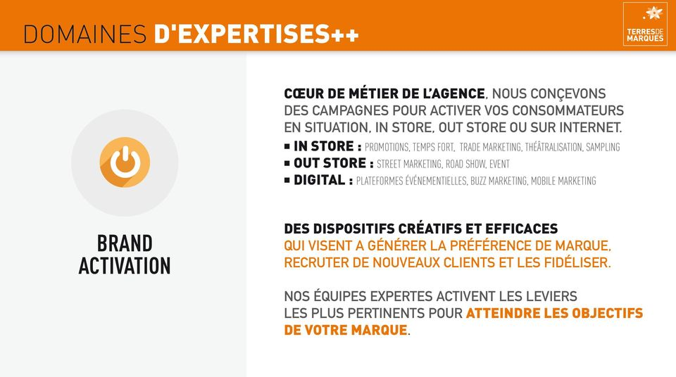 IN STORE : PROMOTIONS, TEMPS FORT, TRADE MARKETING, THÉÂTRALISATION, SAMPLING OUT STORE : STREET MARKETING, ROAD SHOW, EVENT DIGITAL : PLATEFORMES