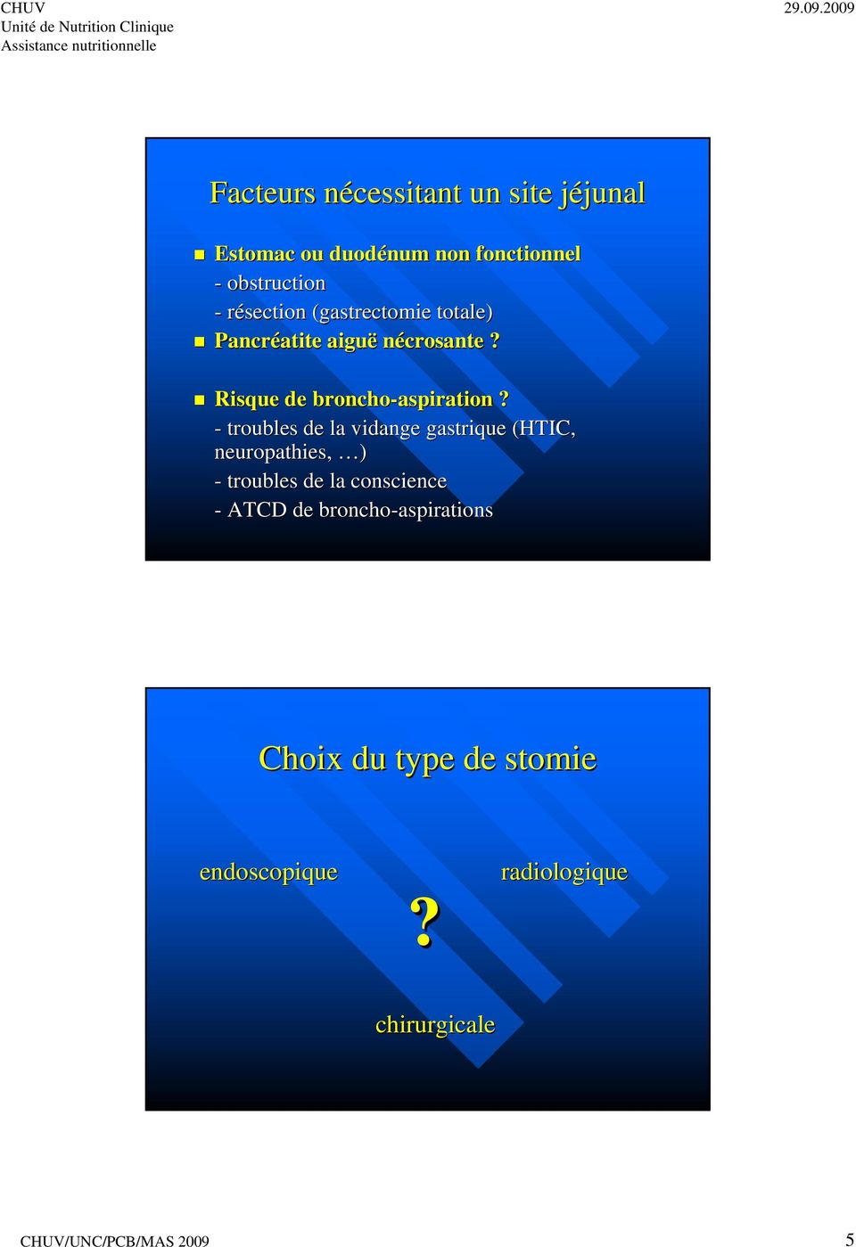 - troubles de la vidange gastrique (HTIC, neuropathies, ) - troubles de la conscience - ATCD de