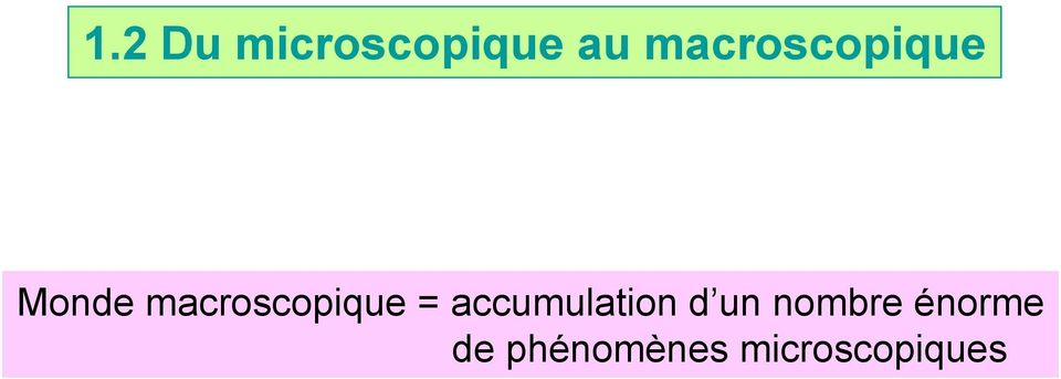 macroscopique = accumulation
