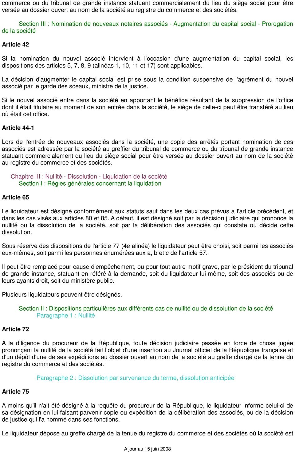 augmentation du capital social, les dispositions des articles 5, 7, 8, 9 (alinéas 1, 10, 11 et 17) sont applicables.
